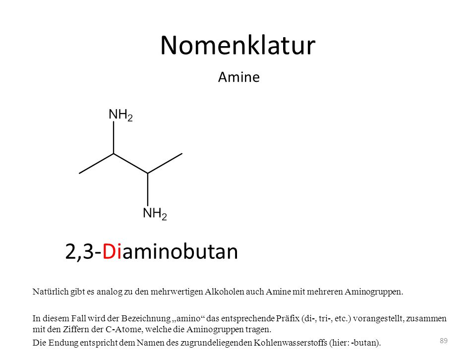 Nomenklatur Natürlich gibt es analog zu den mehrwertigen Alkoholen auch Amine mit mehreren Aminogruppen. In diesem Fall wird der Bezeichnung amino das