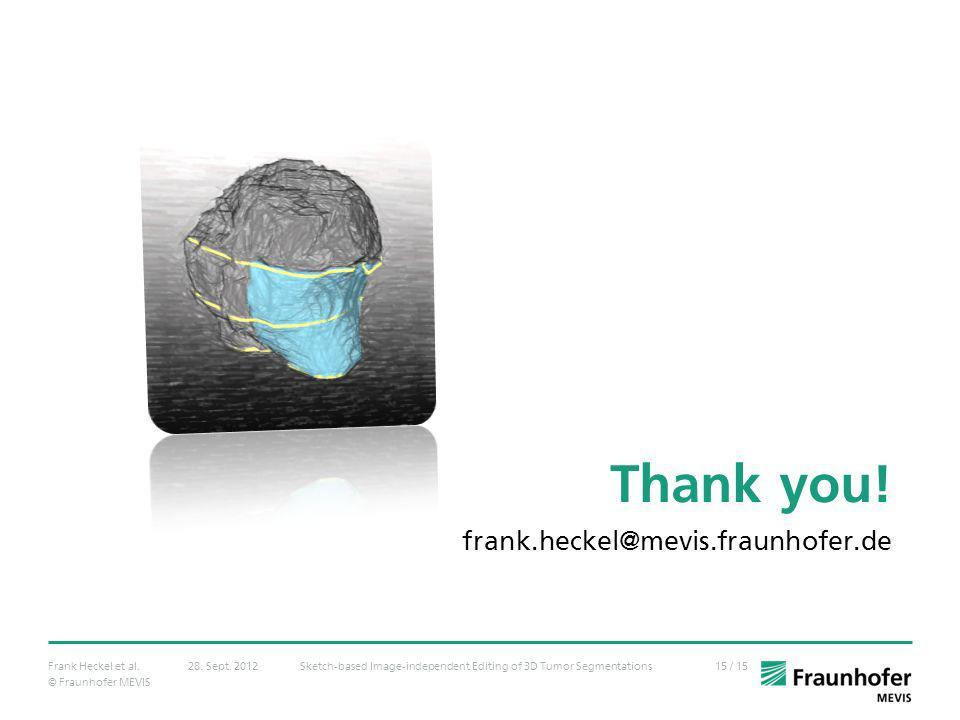 © Fraunhofer MEVIS 15 / 15Frank Heckel et al.Sketch-based Image-independent Editing of 3D Tumor Segmentations28. Sept. 2012 frank.heckel@mevis.fraunho