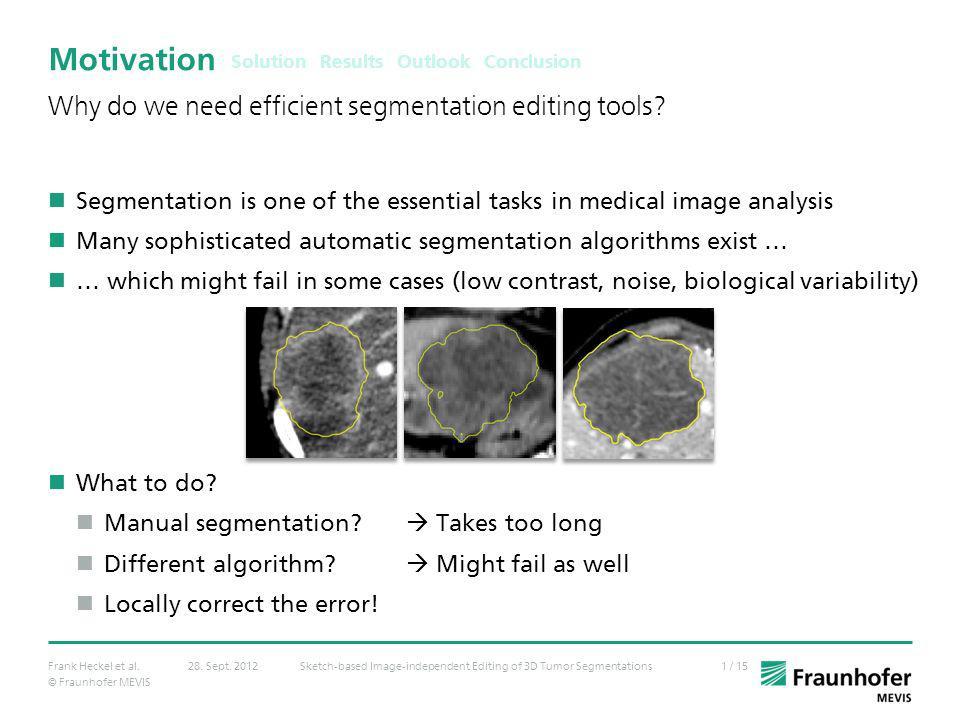 © Fraunhofer MEVIS 1 / 15Frank Heckel et al.Sketch-based Image-independent Editing of 3D Tumor Segmentations28. Sept. 2012 Motivation Segmentation is