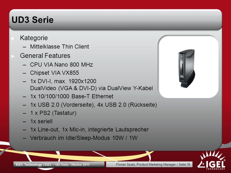 IGEL Technology | IGEL – UD-Serie, Oktober 2011 Florian Spatz, Product Marketing Manager | Seite 16 UD3 Serie Kategorie –Mittelklasse Thin Client Gene