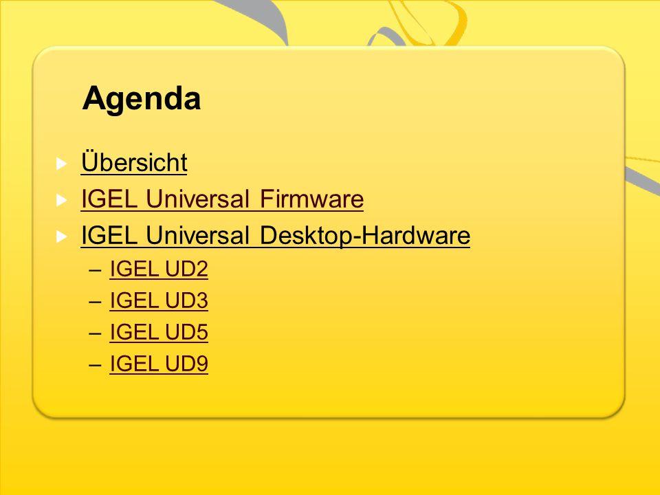 Agenda Übersicht IGEL Universal Firmware IGEL Universal Desktop-Hardware –IGEL UD2IGEL UD2 –IGEL UD3IGEL UD3 –IGEL UD5IGEL UD5 –IGEL UD9IGEL UD9