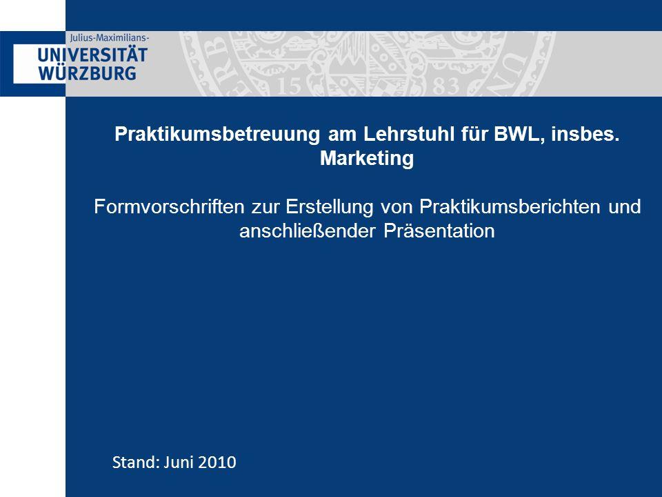 Praktikumsbetreuung am Lehrstuhl für BWL, insbes. Marketing Formvorschriften zur Erstellung von Praktikumsberichten und anschließender Präsentation St