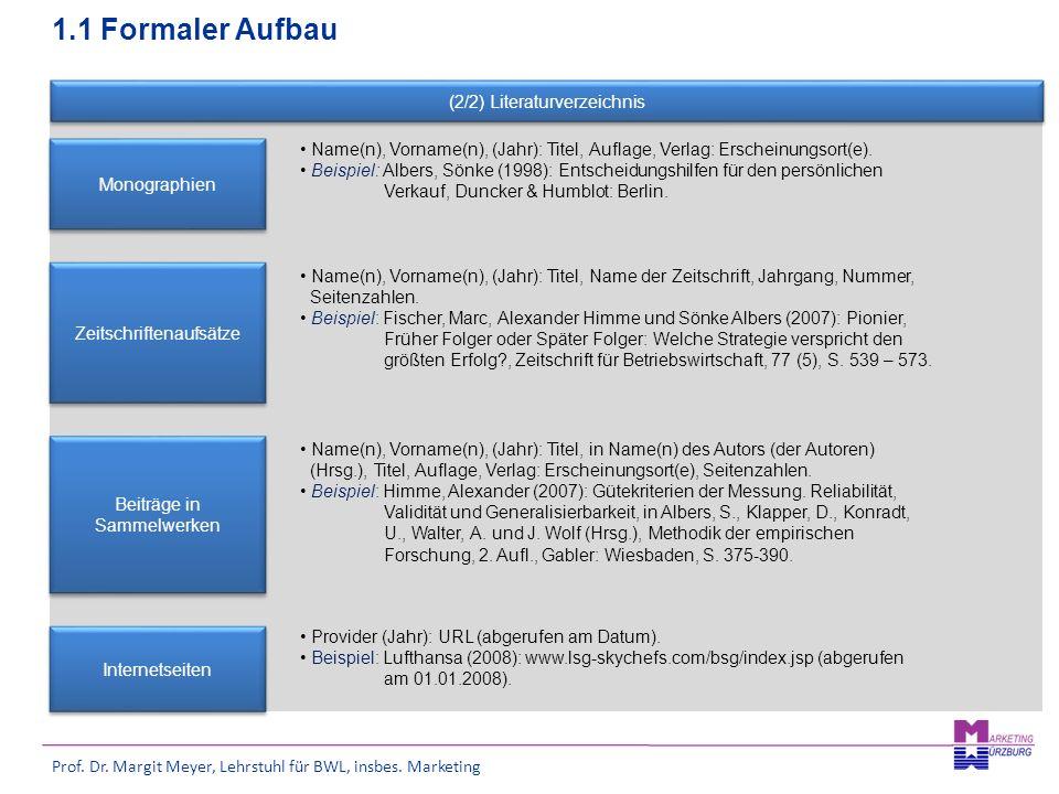 Prof. Dr. Margit Meyer, Lehrstuhl für BWL, insbes. Marketing 1.1 Formaler Aufbau Monographien Name(n), Vorname(n), (Jahr): Titel, Auflage, Verlag: Ers