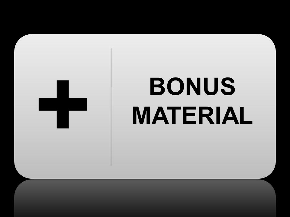 BONUS MATERIAL +