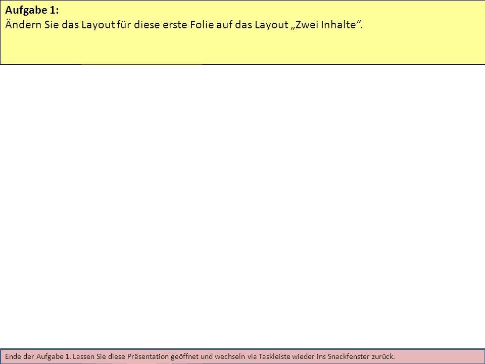 Aufgabe 1: Ändern Sie das Layout für diese erste Folie auf das Layout Zwei Inhalte. Ende der Aufgabe 1. Lassen Sie diese Präsentation geöffnet und wec