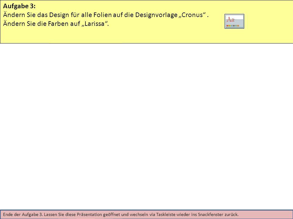 Aufgabe 3: Ändern Sie das Design für alle Folien auf die Designvorlage Cronus. Ändern Sie die Farben auf Larissa. Ende der Aufgabe 3. Lassen Sie diese