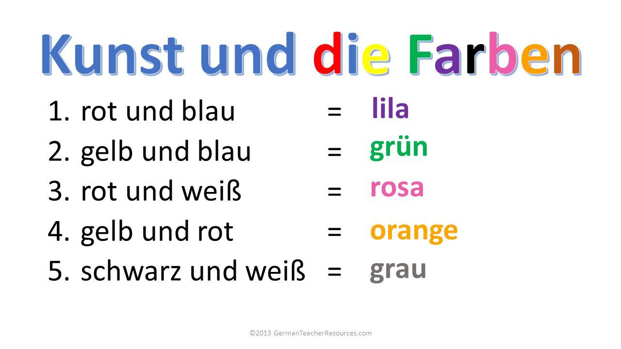 1. rot und blau = 2. gelb und blau = 3. rot und weiß = 4. gelb und rot = 5. schwarz und weiß= ©2013 GermanTeacherResources.com lila grün rosa orange g
