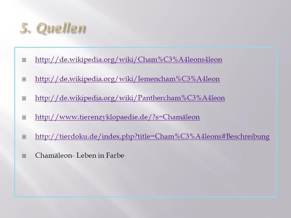 http://de.wikipedia.org/wiki/Cham%C3%A4leons4leon http://de.wikipedia.org/wiki/Jemencham%C3%A4leon http://de.wikipedia.org/wiki/Panthercham%C3%A4leon