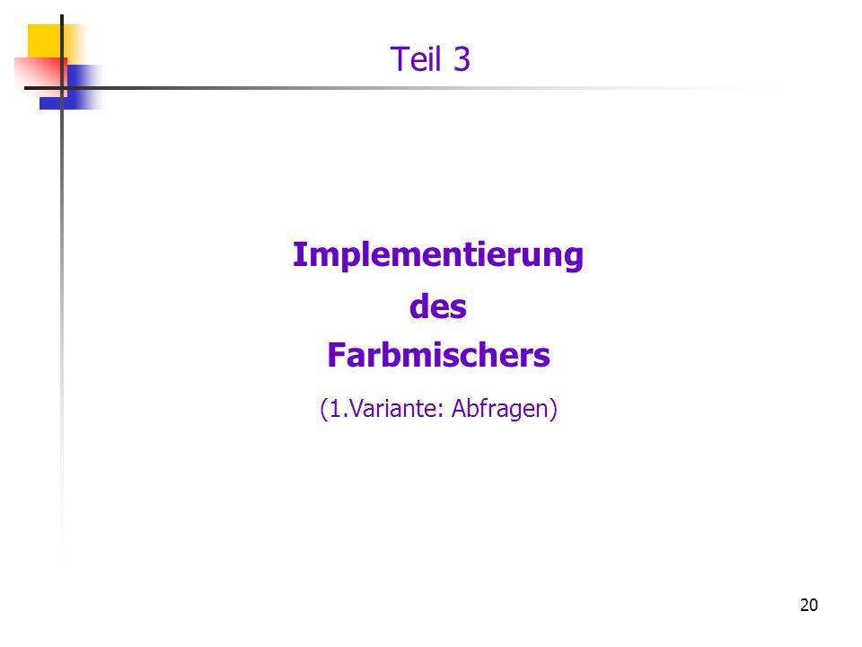 20 Implementierung des Farbmischers (1.Variante: Abfragen) Teil 3