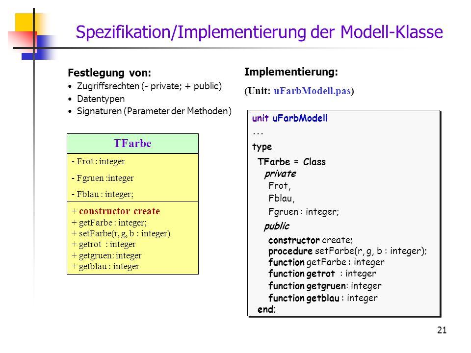 21 TFarbe - Frot : integer - Fgruen :integer - Fblau : integer; + constructor create + getFarbe : integer; + setFarbe(r, g, b : integer) + getrot : in