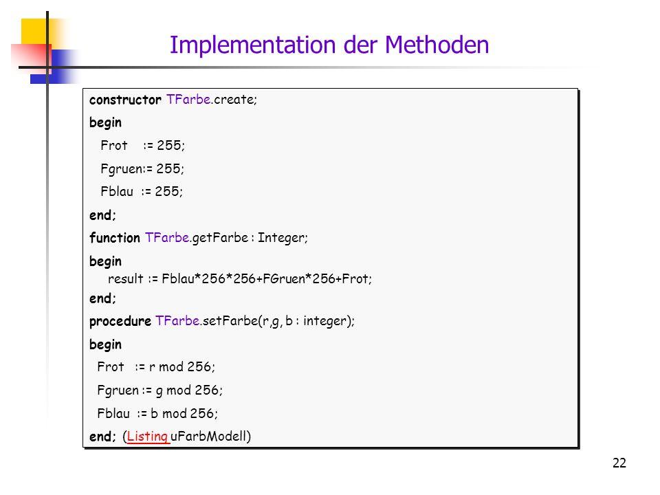 22 constructor TFarbe.create; begin Frot := 255; Fgruen:= 255; Fblau := 255; end; function TFarbe.getFarbe : Integer; begin result := Fblau*256*256+FG