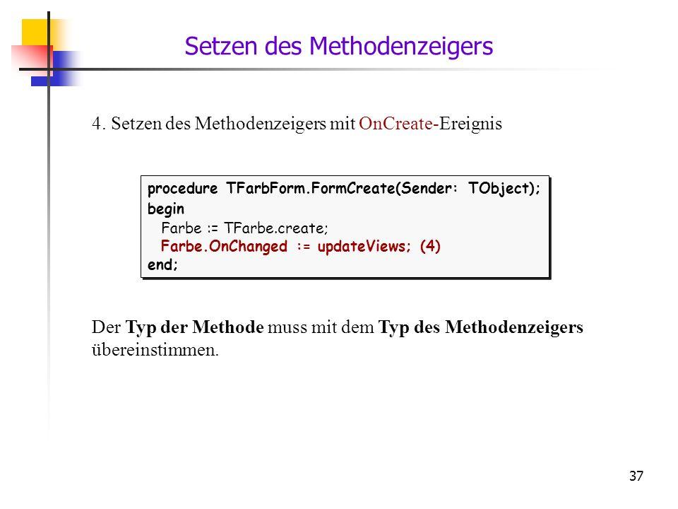 37 procedure TFarbForm.FormCreate(Sender: TObject); begin Farbe := TFarbe.create; Farbe.OnChanged := updateViews; (4) end; procedure TFarbForm.FormCre