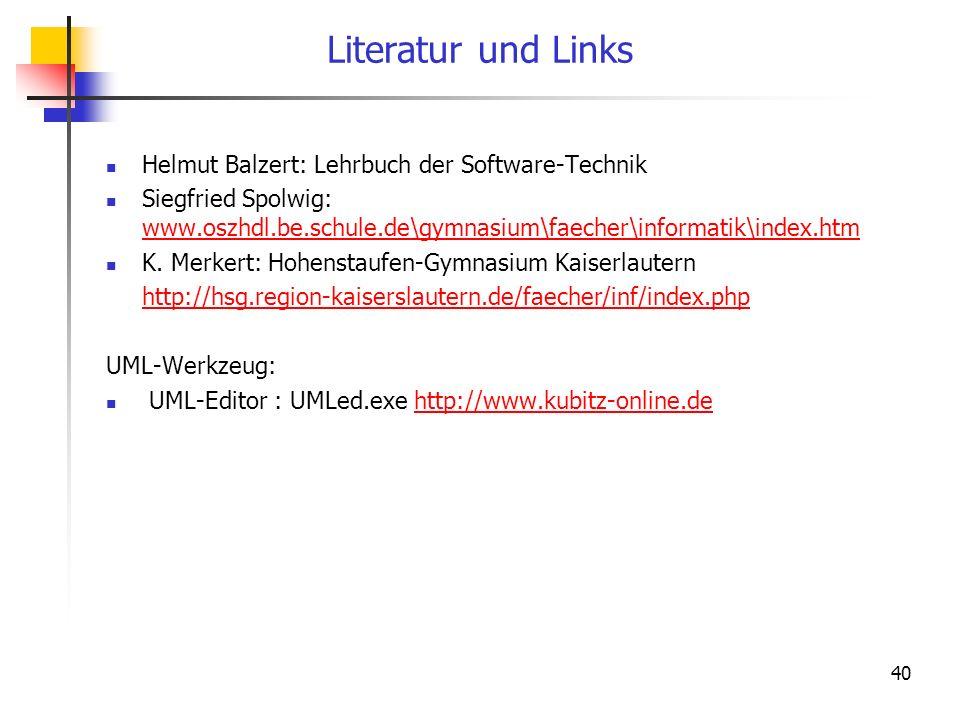 40 Literatur und Links Helmut Balzert: Lehrbuch der Software-Technik Siegfried Spolwig: www.oszhdl.be.schule.de\gymnasium\faecher\informatik\index.htm