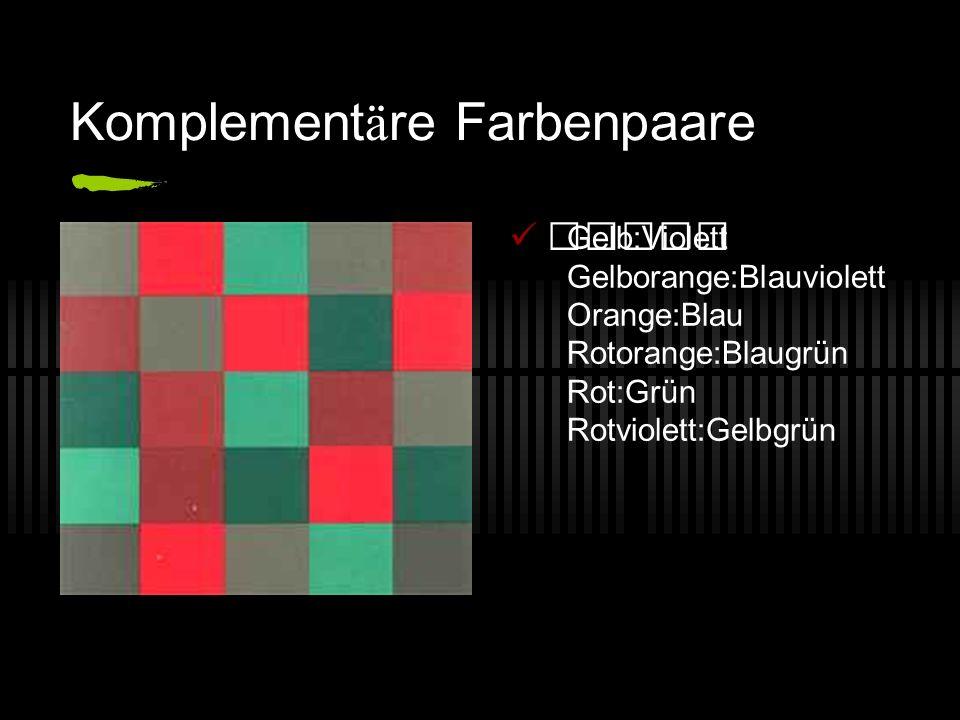 Komplement ä re Farbenpaare Gelb:Violett Gelborange:Blauviolett Orange:Blau Rotorange:Blaugrün Rot:Grün Rotviolett:Gelbgrün