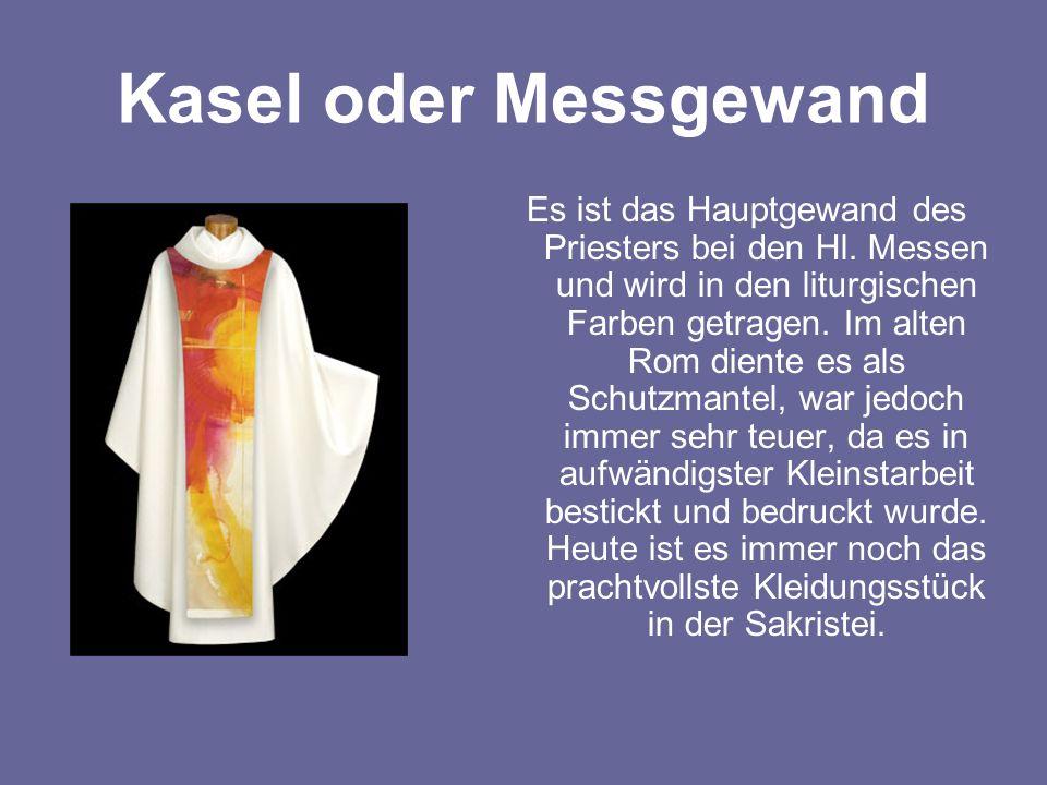 Kasel oder Messgewand Es ist das Hauptgewand des Priesters bei den Hl. Messen und wird in den liturgischen Farben getragen. Im alten Rom diente es als