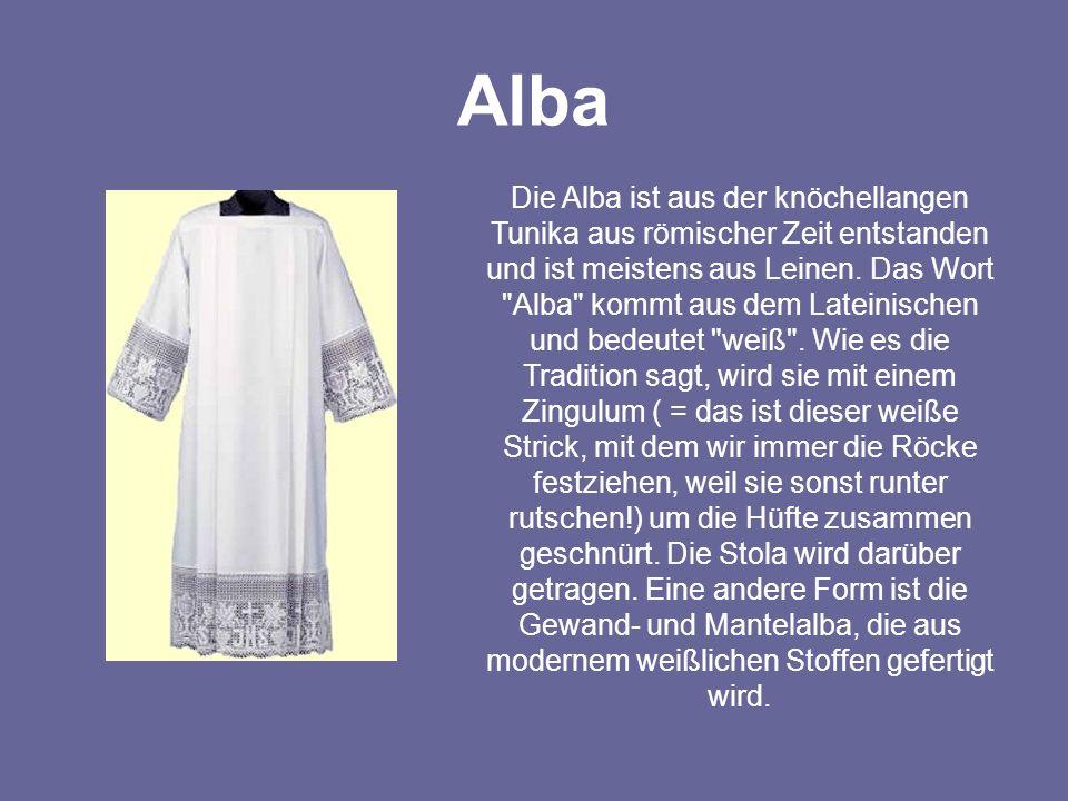 Alba Die Alba ist aus der knöchellangen Tunika aus römischer Zeit entstanden und ist meistens aus Leinen. Das Wort