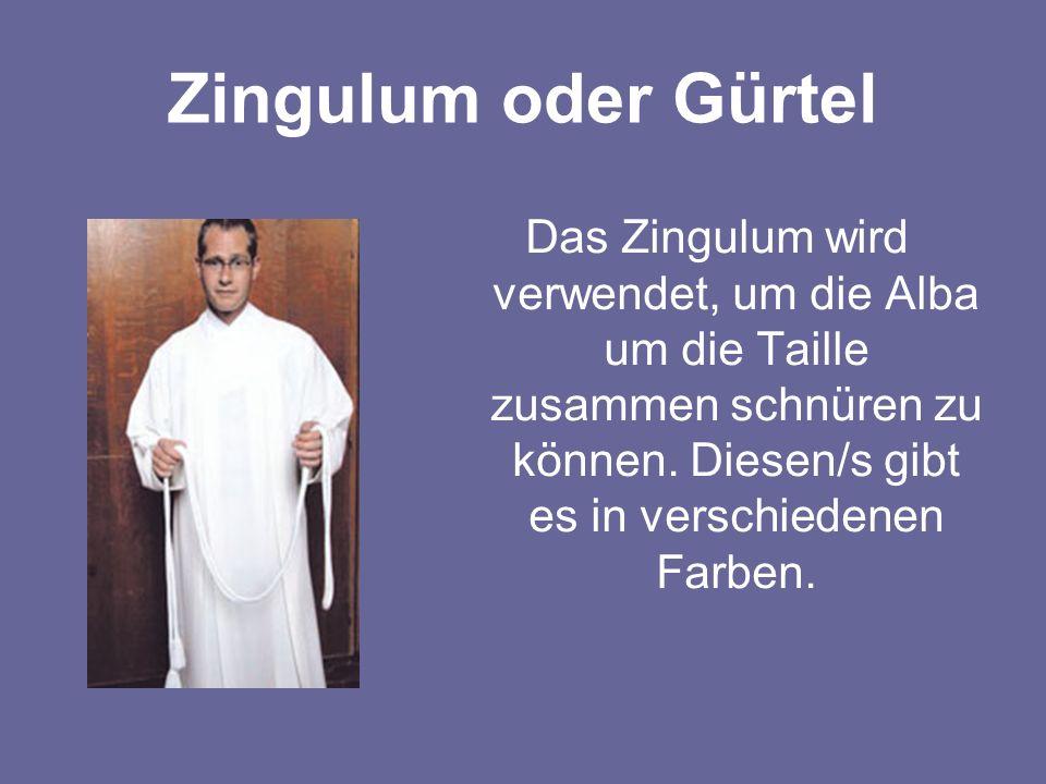 Zingulum oder Gürtel Das Zingulum wird verwendet, um die Alba um die Taille zusammen schnüren zu können. Diesen/s gibt es in verschiedenen Farben.