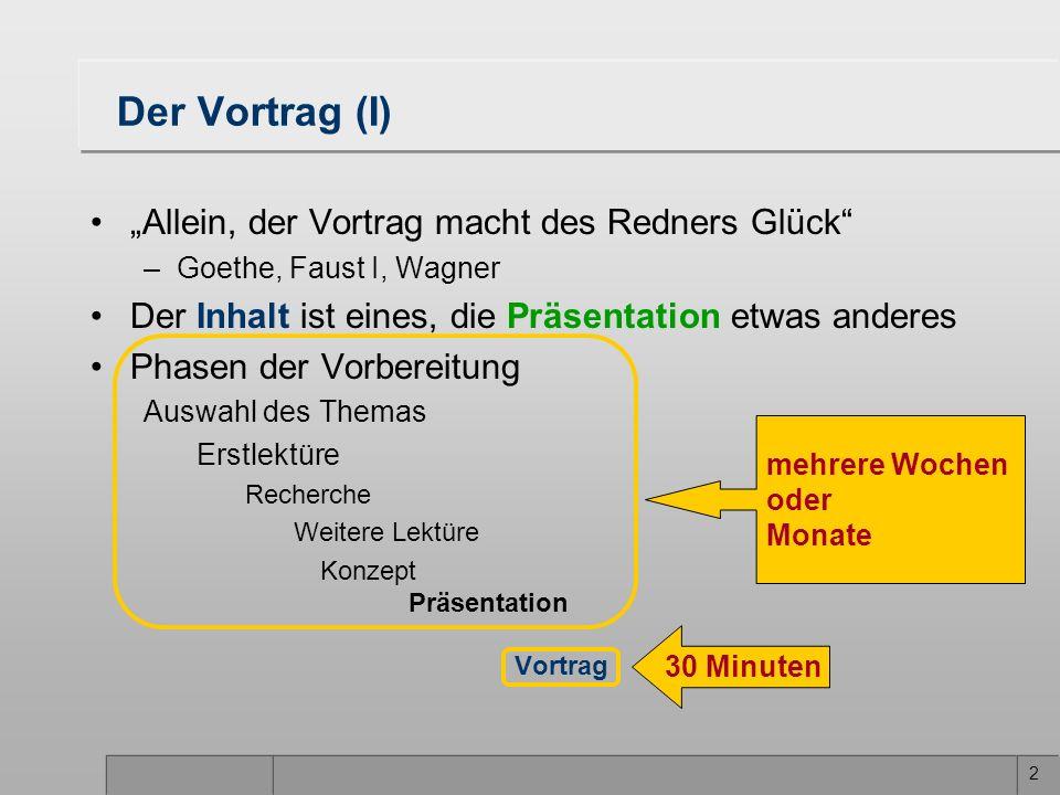 2 Der Vortrag (I) Allein, der Vortrag macht des Redners Glück –Goethe, Faust I, Wagner Der Inhalt ist eines, die Präsentation etwas anderes Phasen der