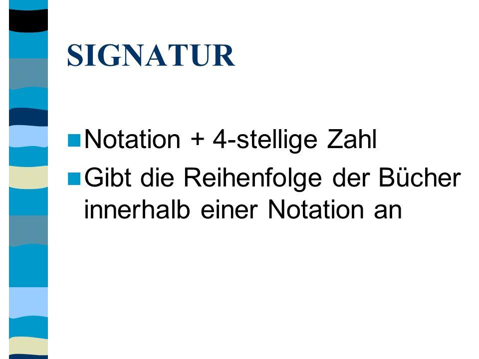 SIGNATUR Notation + 4-stellige Zahl Gibt die Reihenfolge der Bücher innerhalb einer Notation an