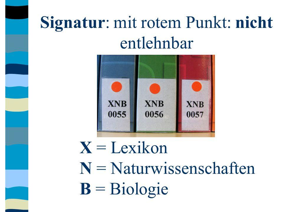 Signatur: mit rotem Punkt: nicht entlehnbar X = Lexikon N = Naturwissenschaften B = Biologie