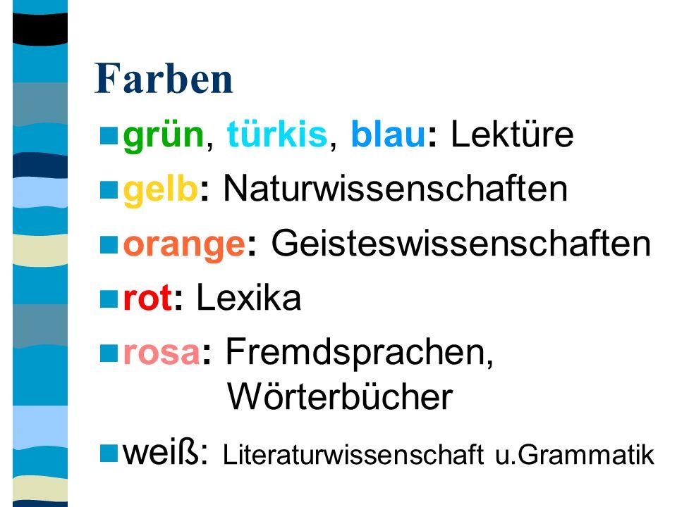Farben grün, türkis, blau: Lektüre gelb: Naturwissenschaften orange: Geisteswissenschaften rot: Lexika rosa: Fremdsprachen, Wörterbücher weiß: Literat