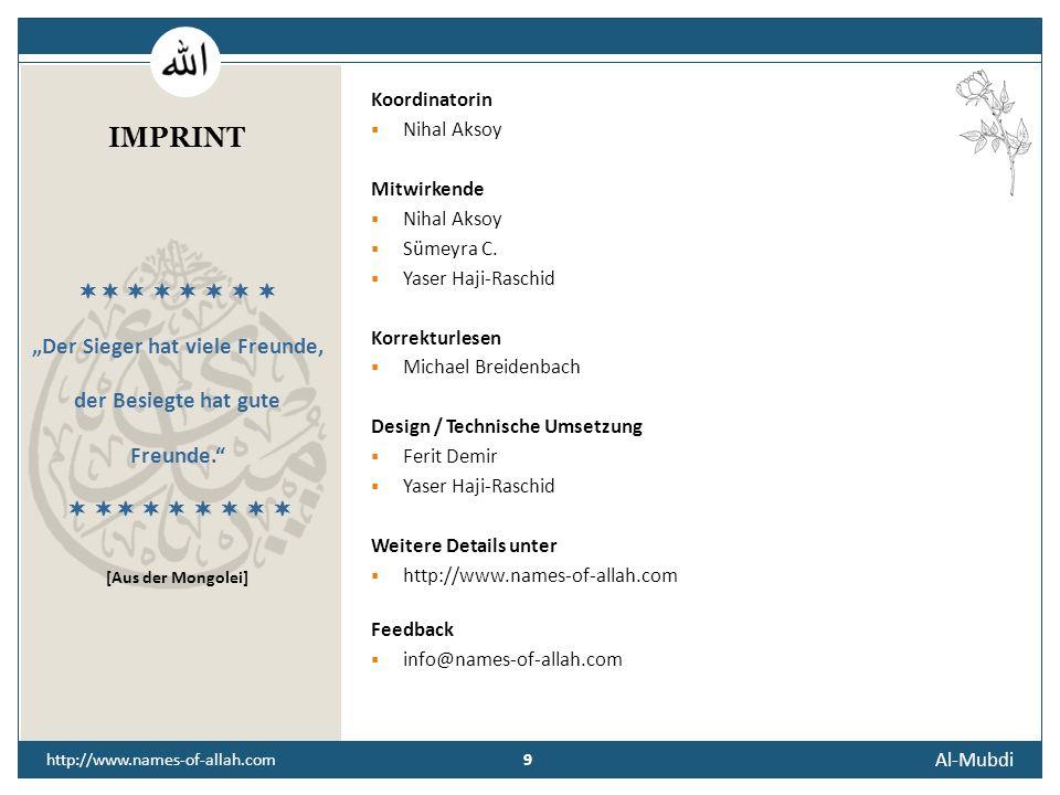 8 Al-Mubdi http://www.names-of-allah.com STREBEN NACH … Der Diener des Erschaffers bedenke seinen eigenen und den Ursprung aller Dinge, damit er die Q