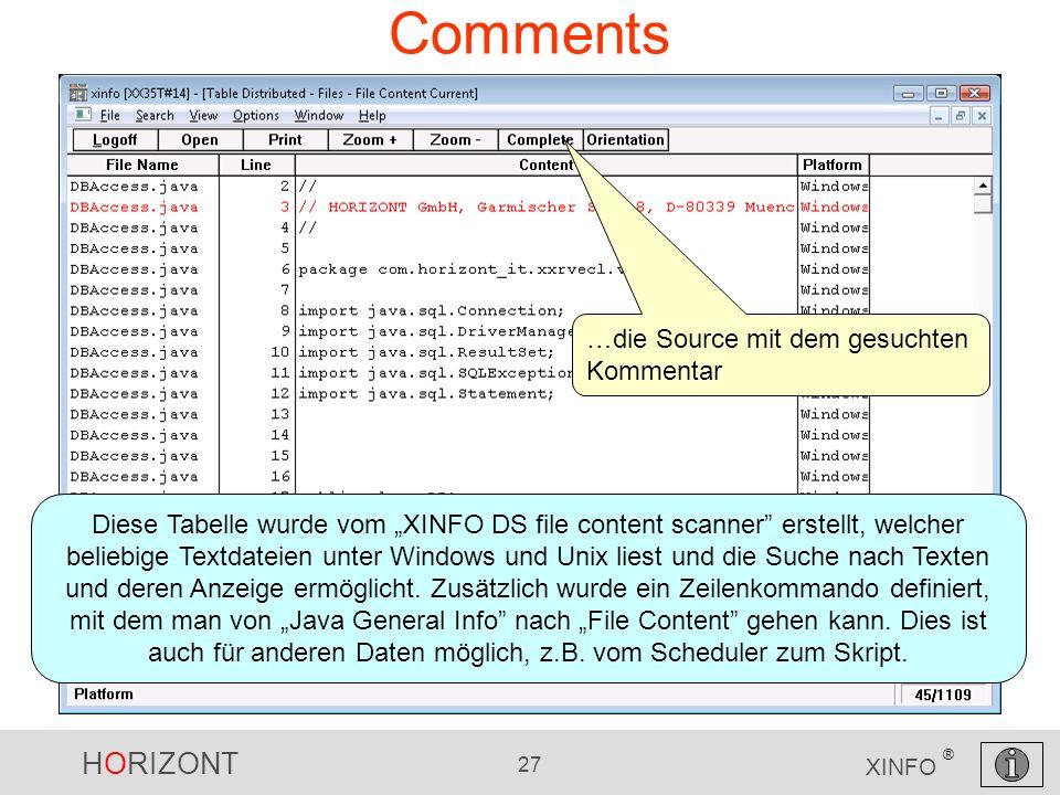 HORIZONT 27 XINFO ® Comments …die Source mit dem gesuchten Kommentar Diese Tabelle wurde vom XINFO DS file content scanner erstellt, welcher beliebige Textdateien unter Windows und Unix liest und die Suche nach Texten und deren Anzeige ermöglicht.