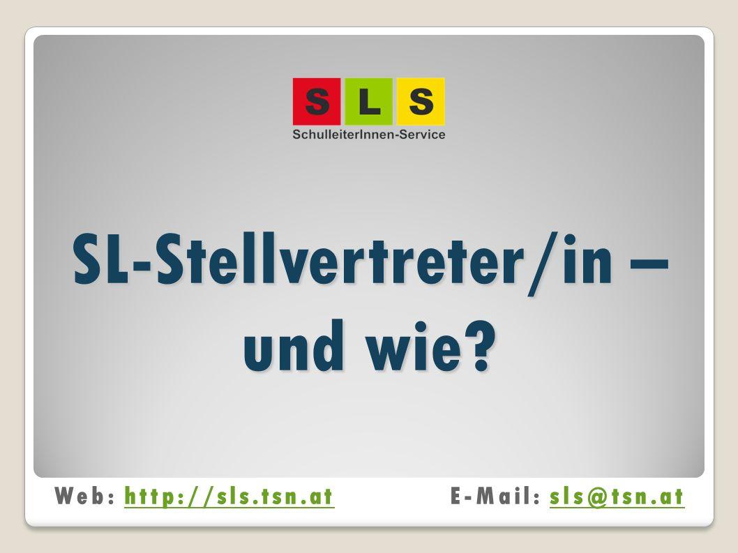 SL-Stellvertreter/in – und wie? Web: http://sls.tsn.atE-Mail: sls@tsn.athttp://sls.tsn.atsls@tsn.at
