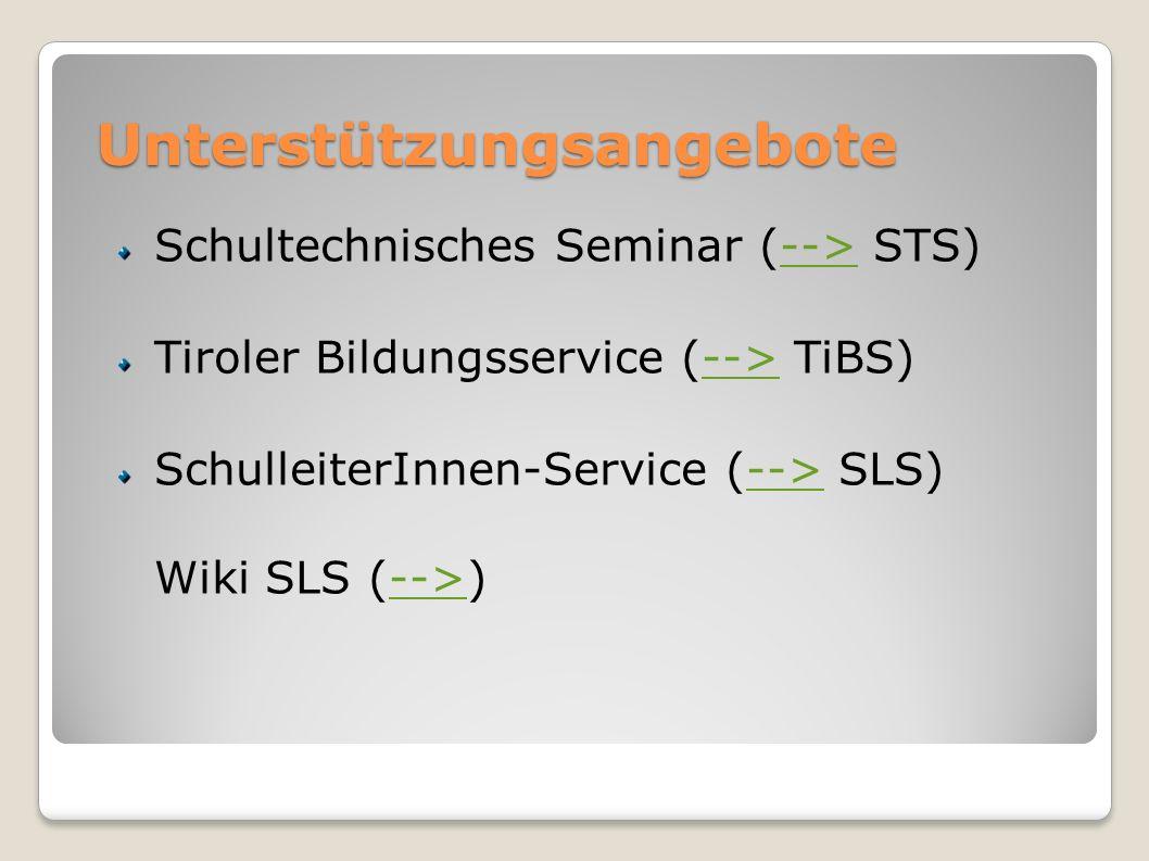 Unterstützungsangebote Schultechnisches Seminar (--> STS) --> Tiroler Bildungsservice (--> TiBS) --> SchulleiterInnen-Service (--> SLS) Wiki SLS (-->)