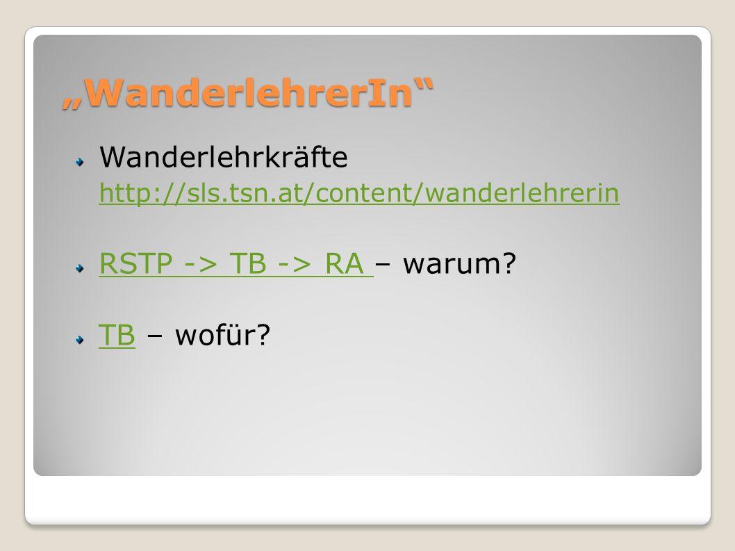 WanderlehrerIn Wanderlehrkräfte http://sls.tsn.at/content/wanderlehrerin http://sls.tsn.at/content/wanderlehrerin RSTP -> TB -> RA RSTP -> TB -> RA –