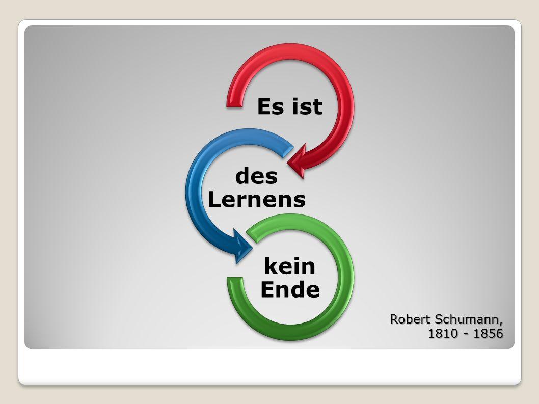 Es ist des Lernens kein Ende Robert Schumann, 1810 - 1856