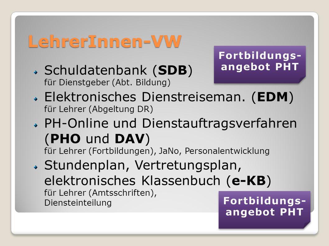 LehrerInnen-VW Schuldatenbank (SDB) für Dienstgeber (Abt. Bildung) Elektronisches Dienstreiseman. (EDM) für Lehrer (Abgeltung DR) PH-Online und Dienst