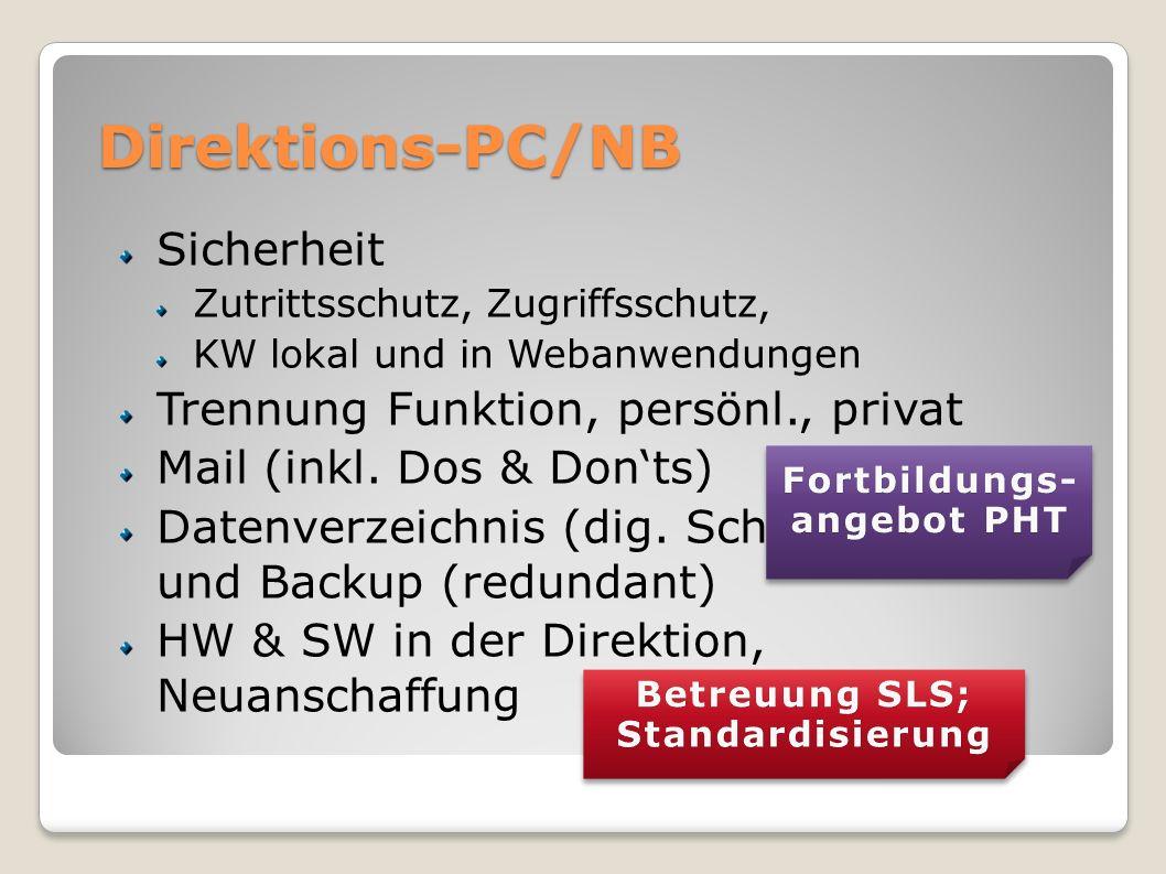 Direktions-PC/NB Sicherheit Zutrittsschutz, Zugriffsschutz, KW lokal und in Webanwendungen Trennung Funktion, persönl., privat Mail (inkl. Dos & Donts