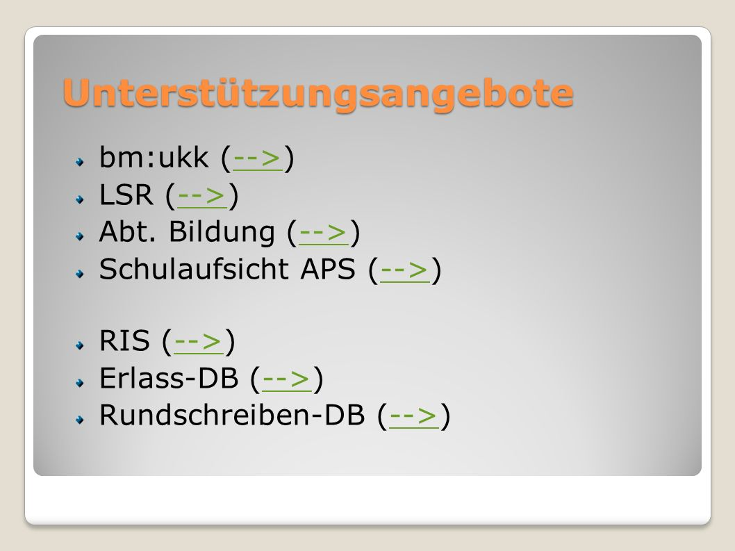 Unterstützungsangebote bm:ukk (-->)--> LSR (-->)--> Abt. Bildung (-->)--> Schulaufsicht APS (-->) --> RIS (-->)--> Erlass-DB (-->)--> Rundschreiben-DB