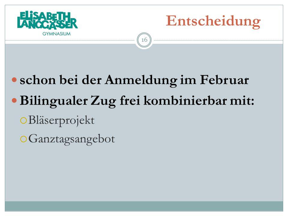 Entscheidung schon bei der Anmeldung im Februar Bilingualer Zug frei kombinierbar mit: Bläserprojekt Ganztagsangebot 16