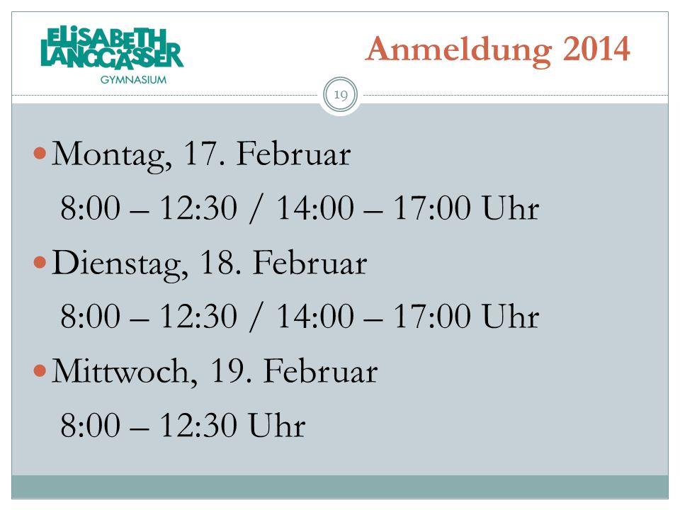 Anmeldung 2014 Montag, 17. Februar 8:00 – 12:30 / 14:00 – 17:00 Uhr Dienstag, 18.
