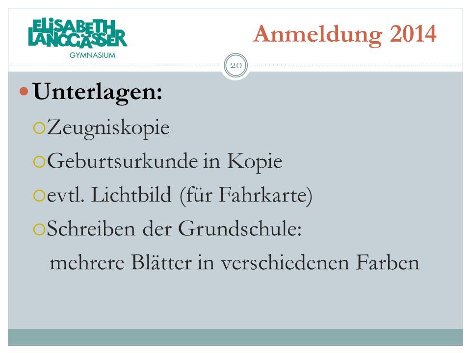 Anmeldung 2014 Unterlagen: Zeugniskopie Geburtsurkunde in Kopie evtl.
