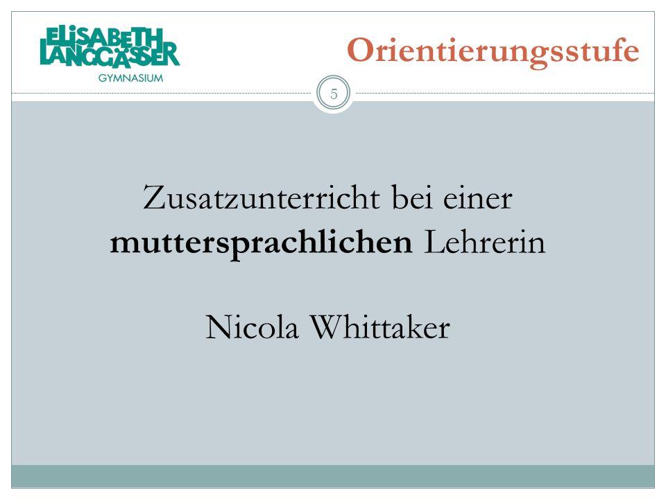 Orientierungsstufe Zusatzunterricht bei einer muttersprachlichen Lehrerin Nicola Whittaker 5