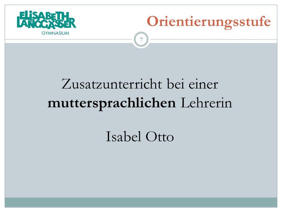 Orientierungsstufe Zusatzunterricht bei einer muttersprachlichen Lehrerin Isabel Otto 7
