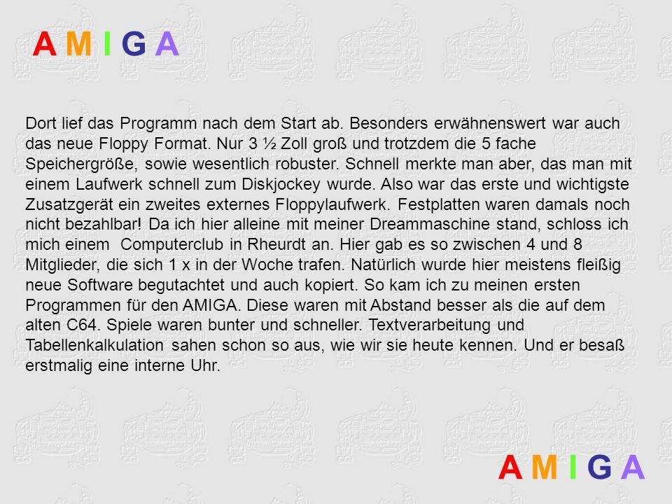 A M I G AA M I G A A M I G AA M I G A Dort lief das Programm nach dem Start ab. Besonders erwähnenswert war auch das neue Floppy Format. Nur 3 ½ Zoll