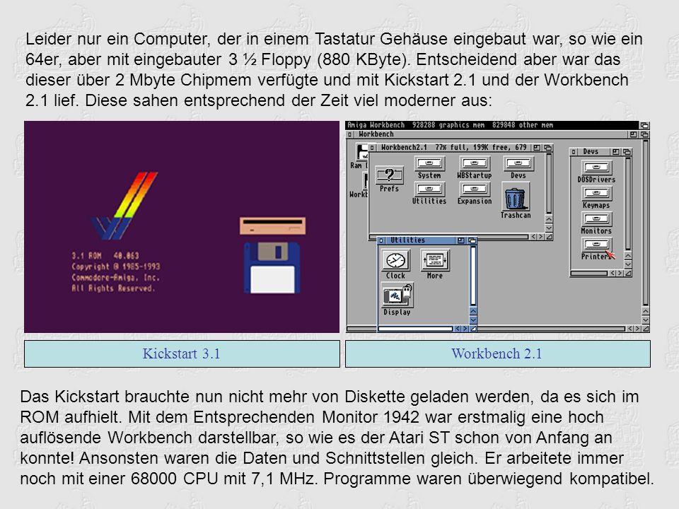 Leider nur ein Computer, der in einem Tastatur Gehäuse eingebaut war, so wie ein 64er, aber mit eingebauter 3 ½ Floppy (880 KByte). Entscheidend aber