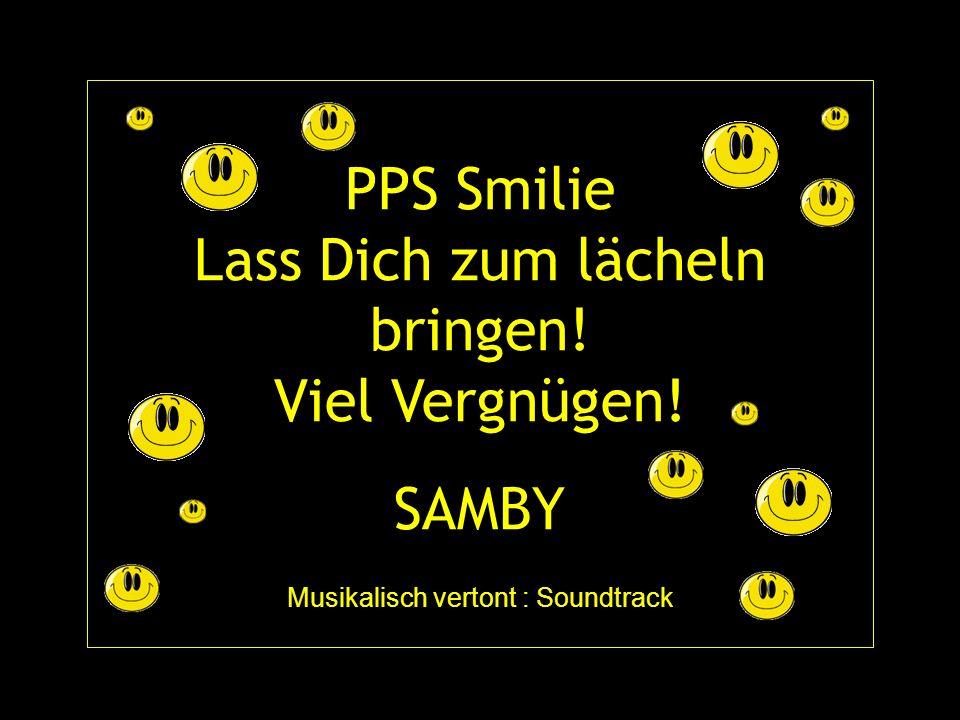 PPS Smilie Lass Dich zum lächeln bringen! Viel Vergnügen! SAMBY Musikalisch vertont : Soundtrack