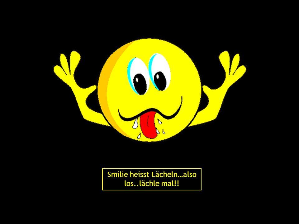 Smilie heisst Lächeln…also los..lächle mal!!