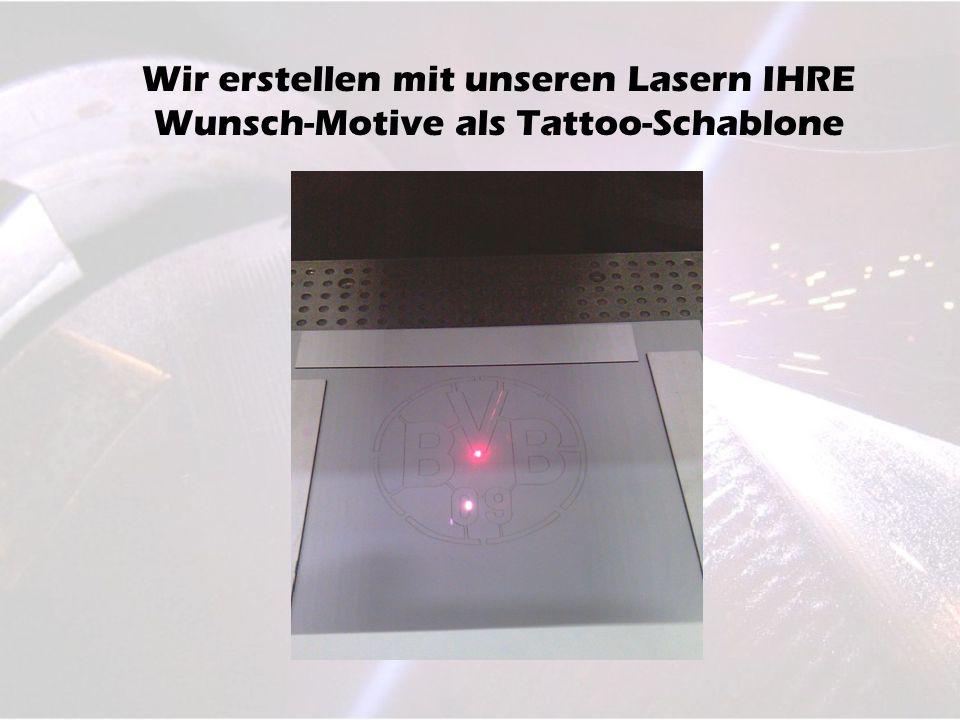 Wir erstellen mit unseren Lasern IHRE Wunsch-Motive als Tattoo-Schablone