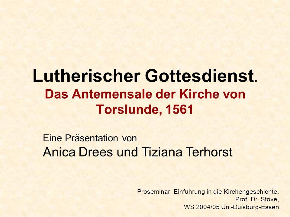 Lutherischer Gottesdienst. Das Antemensale der Kirche von Torslunde, 1561 Eine Präsentation von Anica Drees und Tiziana Terhorst Proseminar: Einführun