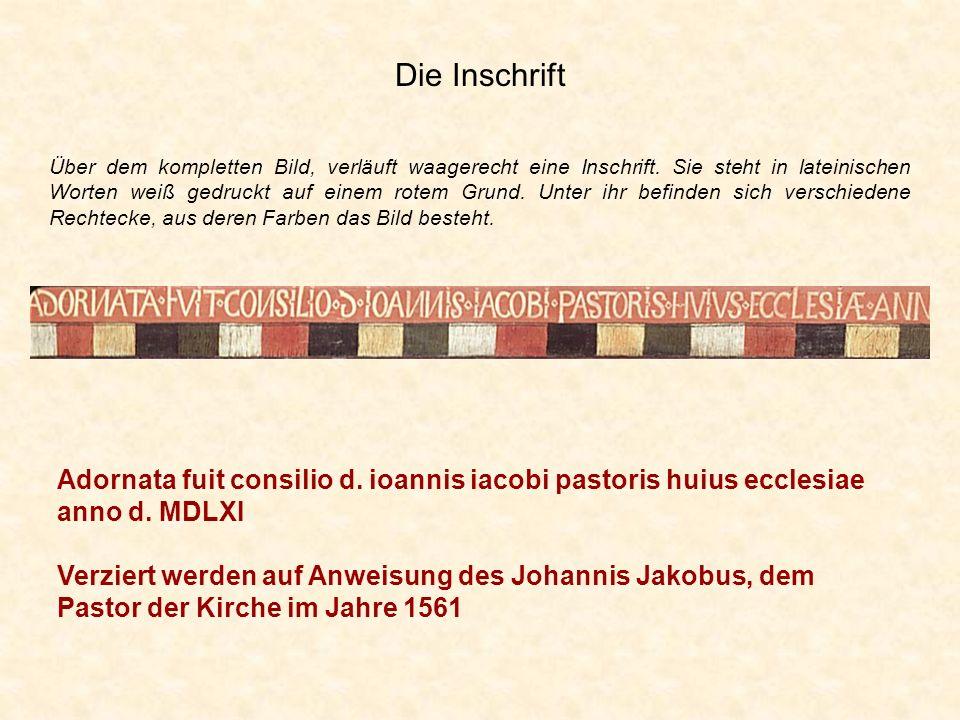 Die Inschrift Adornata fuit consilio d. ioannis iacobi pastoris huius ecclesiae anno d. MDLXI Verziert werden auf Anweisung des Johannis Jakobus, dem