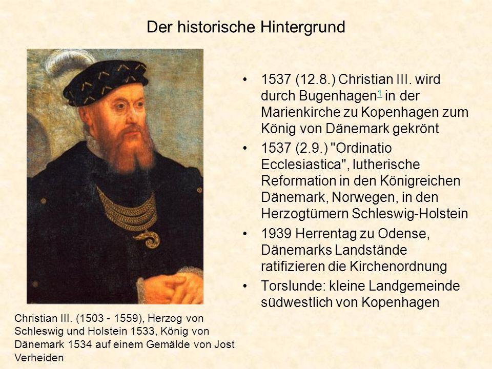 Der historische Hintergrund 1537 (12.8.) Christian III. wird durch Bugenhagen 1 in der Marienkirche zu Kopenhagen zum König von Dänemark gekrönt 1 153