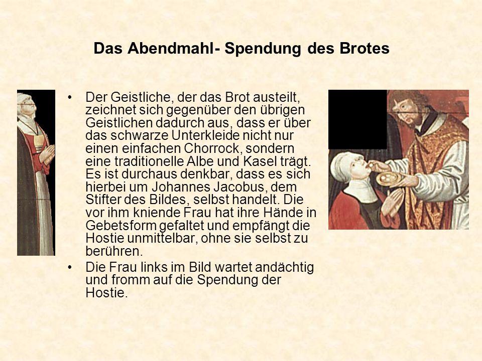 Das Abendmahl- Spendung des Brotes Der Geistliche, der das Brot austeilt, zeichnet sich gegenüber den übrigen Geistlichen dadurch aus, dass er über da