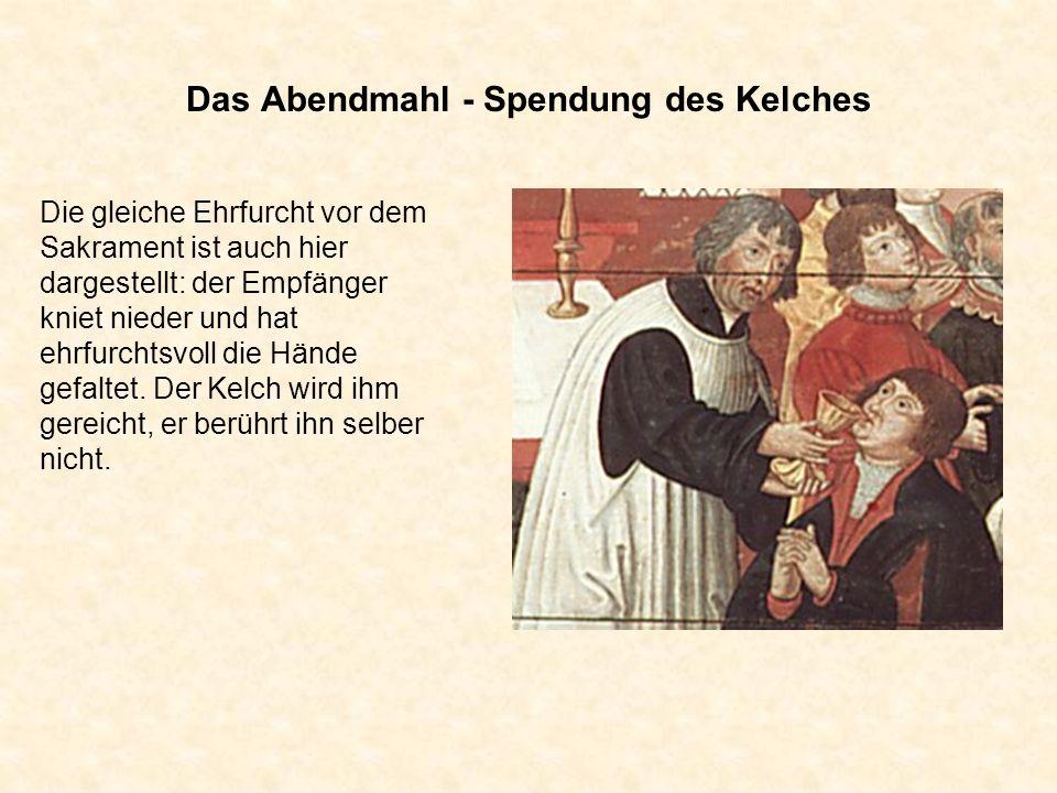 Das Abendmahl - Spendung des Kelches Die gleiche Ehrfurcht vor dem Sakrament ist auch hier dargestellt: der Empfänger kniet nieder und hat ehrfurchtsv