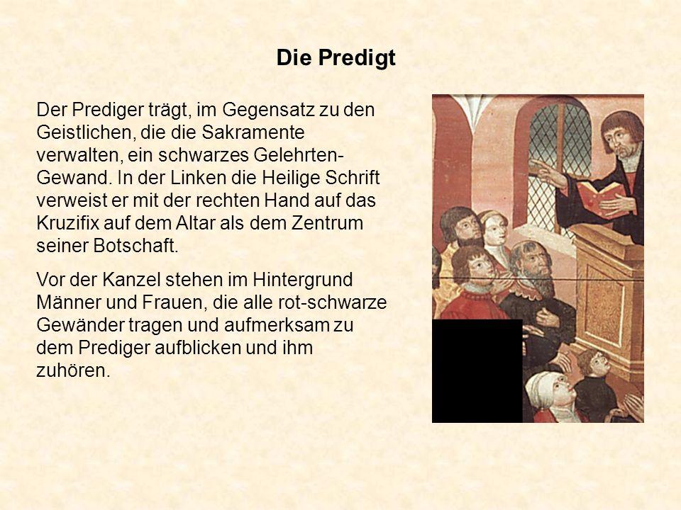 Die Predigt Der Prediger trägt, im Gegensatz zu den Geistlichen, die die Sakramente verwalten, ein schwarzes Gelehrten- Gewand. In der Linken die Heil